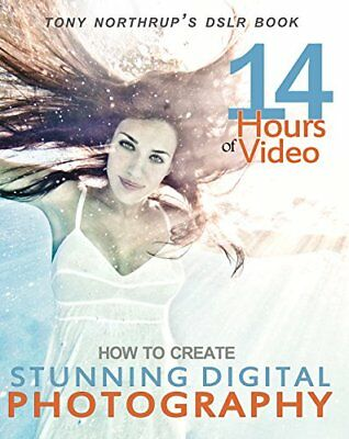 Tony Northrup's DSLR Book: How to Create Stunning Digital Photography by Tony…
