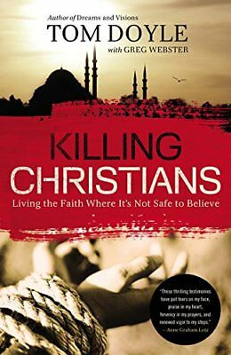 Killing Christians: Living the Faith Where It's Not Safe to Believe by Doyle,…