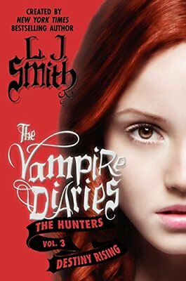 3: The Vampire Diaries: The Hunters: Destiny Rising by Smith, L. J.