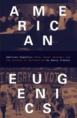 American Eugenics : Race, Queer Anatomy, and the Science of Nationalism by...
