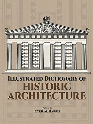 """/""""Illustrated Dictionary of Historic Architecture/"""" book by Cyril M Harris DOV855"""