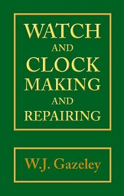 Watch and Clock Making and Repairing by Gazeley, W. J.