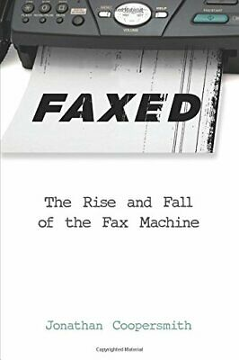 Faxed: The Rise and Fall of the Fax Machine (Jo, Coopersmith Paperback+=