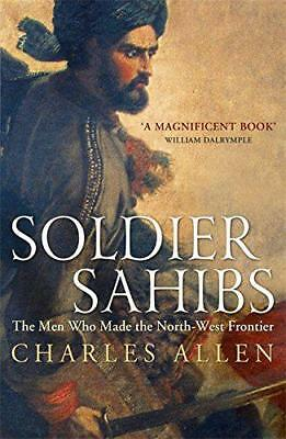 Soldier Sahibs: the Men Who Made the North-West Frontier by Charles Allen, NEW B