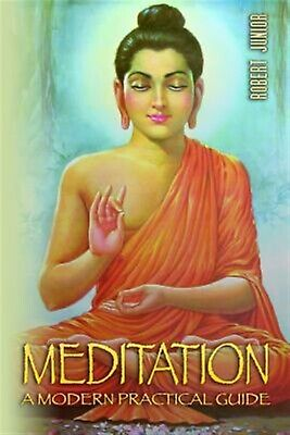 Meditation Most Practical Complete Modern Guide on Medi by Junior Robert