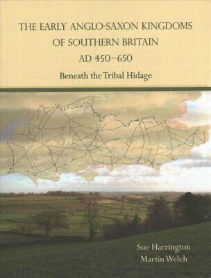 The Early Anglo-Saxon Kingdoms of Southern Britain AD 450-650 B... 9781785709708