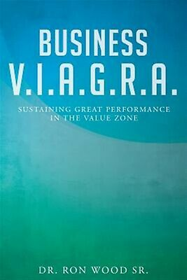 Business VIAGRA - Sustaining Great Performance in Value by Wood Ron Sr