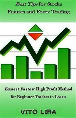 Best Tips for Stocks Futures and Forex Trading: Easiest Fastest H by Lira, Vito