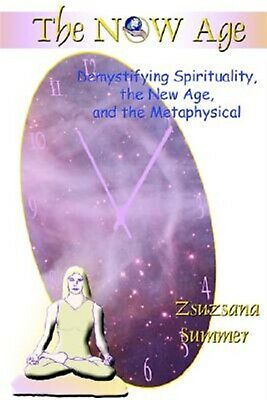 The Now Age Demystifying Spirituality New Age Metap by Summer Zsuzsana