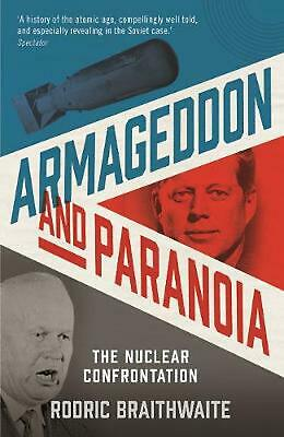 Armageddon and Paranoia: The Nuclear Confrontation by Sir Rodric Braithwaite Pap