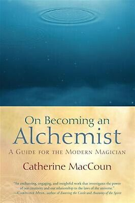On Becoming an Alchemist: A Guide for the Modern Magician by Maccoun, Catherine