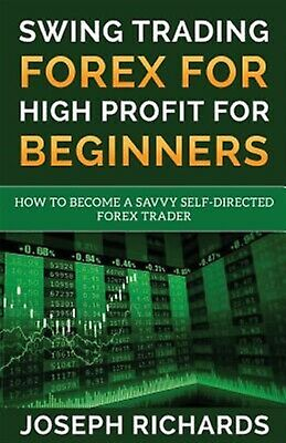 Swing Trading Forex for High Profit for Beginners How Become  by Richards Joseph