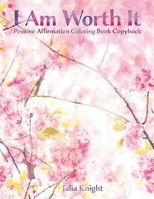 I Am Worth It: Positive Affirmation Coloring Book Copybook by Knight, Talia