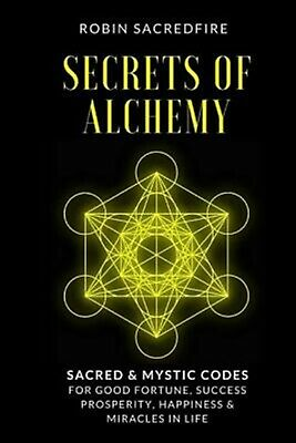 Secrets Alchemy Sacred Mystic Codes for Good Fortune Suc by Sacredfire Robin