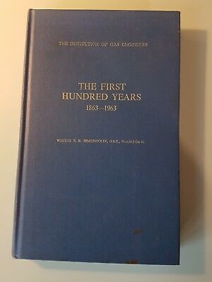 The Institute of Gas Engineers The First Hundred Years 1863-1963