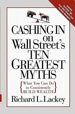 Cashing in on Wall Street's 10 Greatest Myths by Lackey, Richard -Paperback