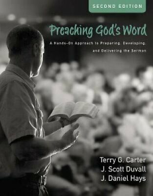 Preaching God's Word, Second Edition : A Hands-On Approach to Preparing,...
