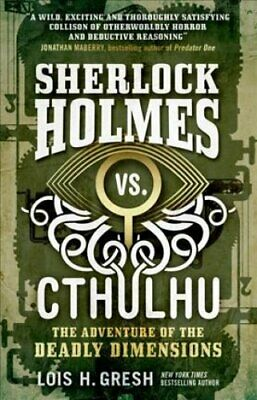 The Adventure of the Deadly Dimensions : Cthulhu vs. Sherlock 1 by Lois Gresh...