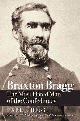 Civil War America: Braxton Bragg : The Most Hated Man of the Confederacy by...