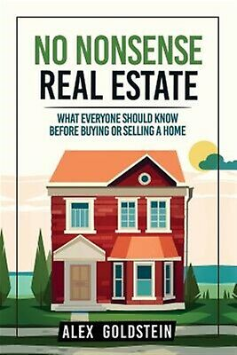 No Nonsense Real Estate What Everyone Should Know Before Buying  by Goldstein Al