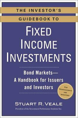 The Investor's Guidebook to Fixed Income Investments : Bond Markets - A...