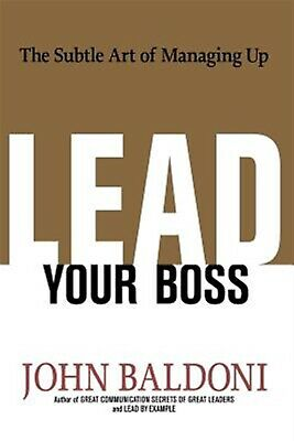 Lead Your Boss: The Subtle Art of Managing Up by Baldoni, John -Paperback