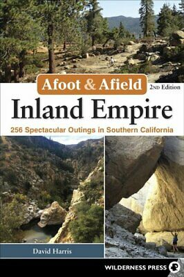 Afoot & Afield: Inland Empire 256 Spectacular Outings in Southe... 978089997