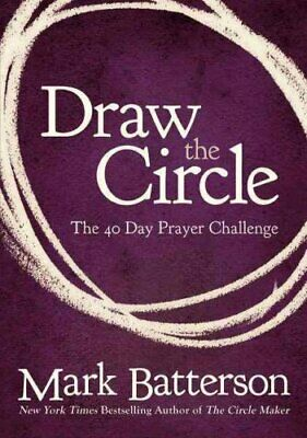 Draw the Circle The 40 Day Prayer Challenge by Mark Batterson 9780310327127