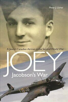 Joey Jacobson's War : A Jewish-Canadian Airman in the Second World War by...