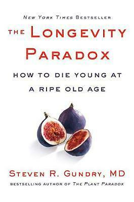 Longevity Paradox: How to Die Young at a Ripe Old Age by Steven R. M.D. Gundry H