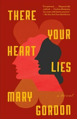 There Your Heart Lies : A Novel by Mary Gordon (2018, Paperback)