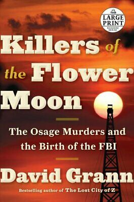 Killers of the Flower Moon : The Osage Murders and the Birth of the FBI by...