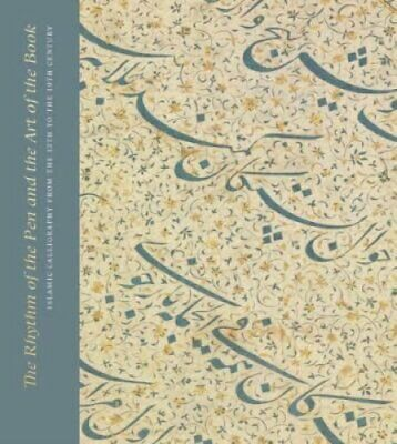 The Rhythm of the Pen and the Art of the Book : Islamic Calligraphy from the...