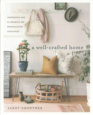 A Well-Crafted Home : Inspiration and 60 Projects for Personalizing Your...