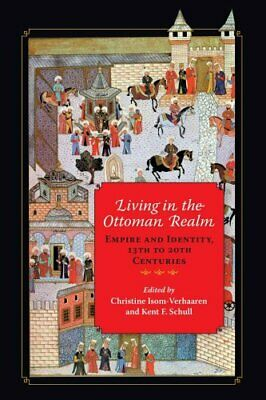 Living in the Ottoman Realm : Empire and Identity, 13th to 20th Centuries...