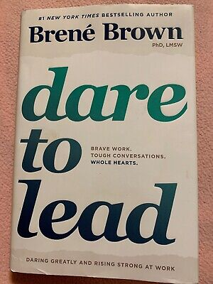 Dare to Lead: Brave Work. Tough Conversations. Whole Hearts. by Brene Brown.