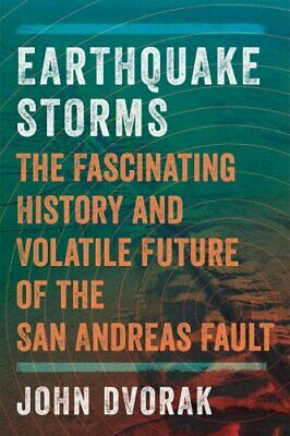 Earthquake Storms : The Fascinating History and Volatile Future of the San...