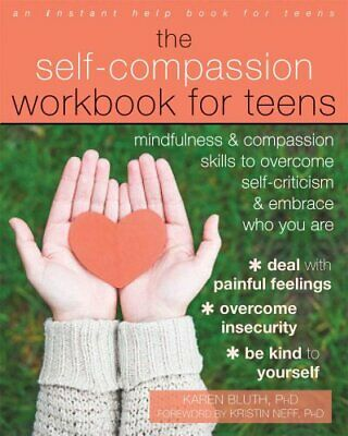 The Self-Compassion Workbook for Teens : Mindfulness and Compassion Skills to...