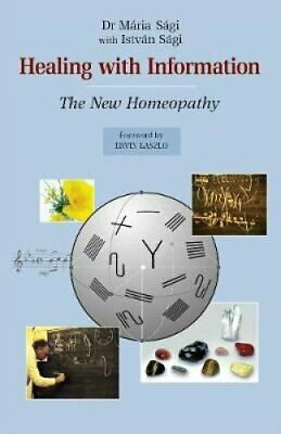 Healing with Information The new homeopathy by Maria Sagi 9781782798583