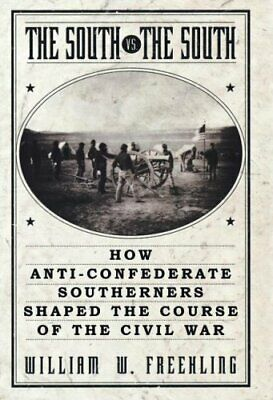 The South vs. the South : How Anti-Confederate Southerners Shaped the Course...