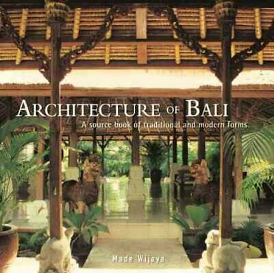 Architecture of Bali A Sourcebook of Traditional and Modern Forms 9789814610155