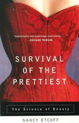 Survival of the Prettiest The Science of Beauty by Nancy Etcoff 9780385479424