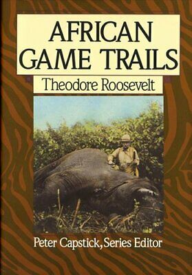 African Game Trails : An Account of the African Wanderings of an American...