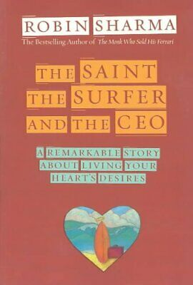The Saint, the Surfer and the CEO : A Remarkable Story about Living Your...