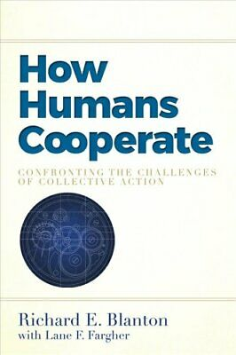 How Humans Cooperate : Confronting the Challenges of Collective Action by...