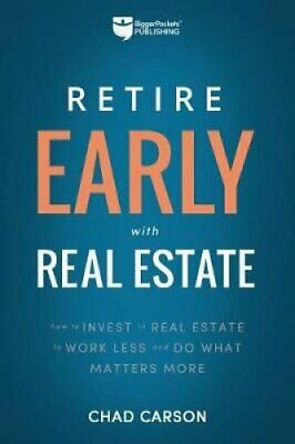 Retire Early with Real Estate How Smart Investing Can Help You ... 9781947200036