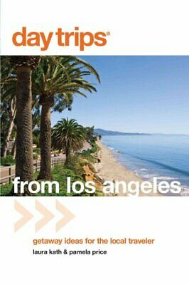 Day Trips: Day Trips® from Los Angeles : Getaway Ideas for the Local Traveler...