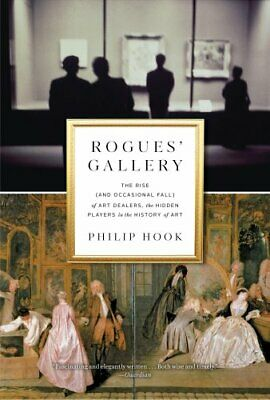 Rogues' Gallery : The Rise and (Only Occasional) Fall of Art Dealers, the...
