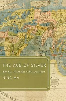 Global Asias: The Age of Silver : The Rise of the Novel East and West by Ning...