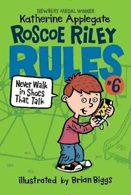 Roscoe Riley Rules: Never Walk in Shoes That Talk 6 by Katherine Applegate...